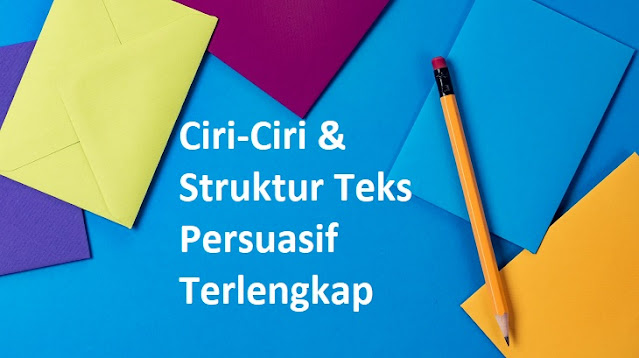 Ciri-Ciri & Struktur Teks Persuasif