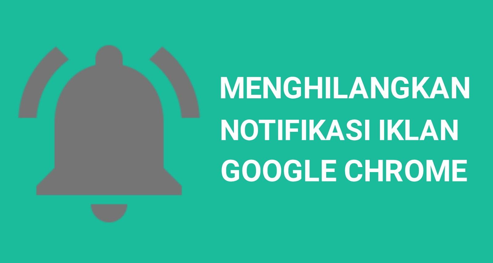 cara menghilangkan notifikasi chrome di android