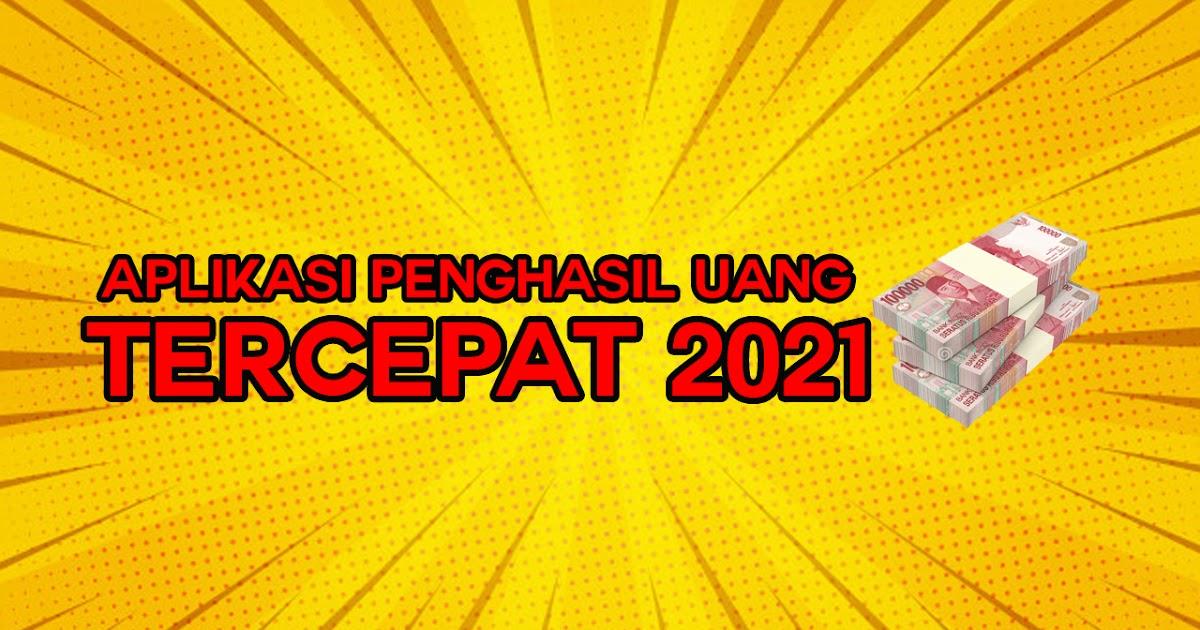 Aplikasi Penghasil Uang Tercepat 2021 Terbaru Cair Rp 400 000 Tiap Hari Berita Bawean