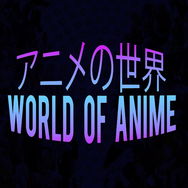 Have you heard the newest episode of World of Anime?