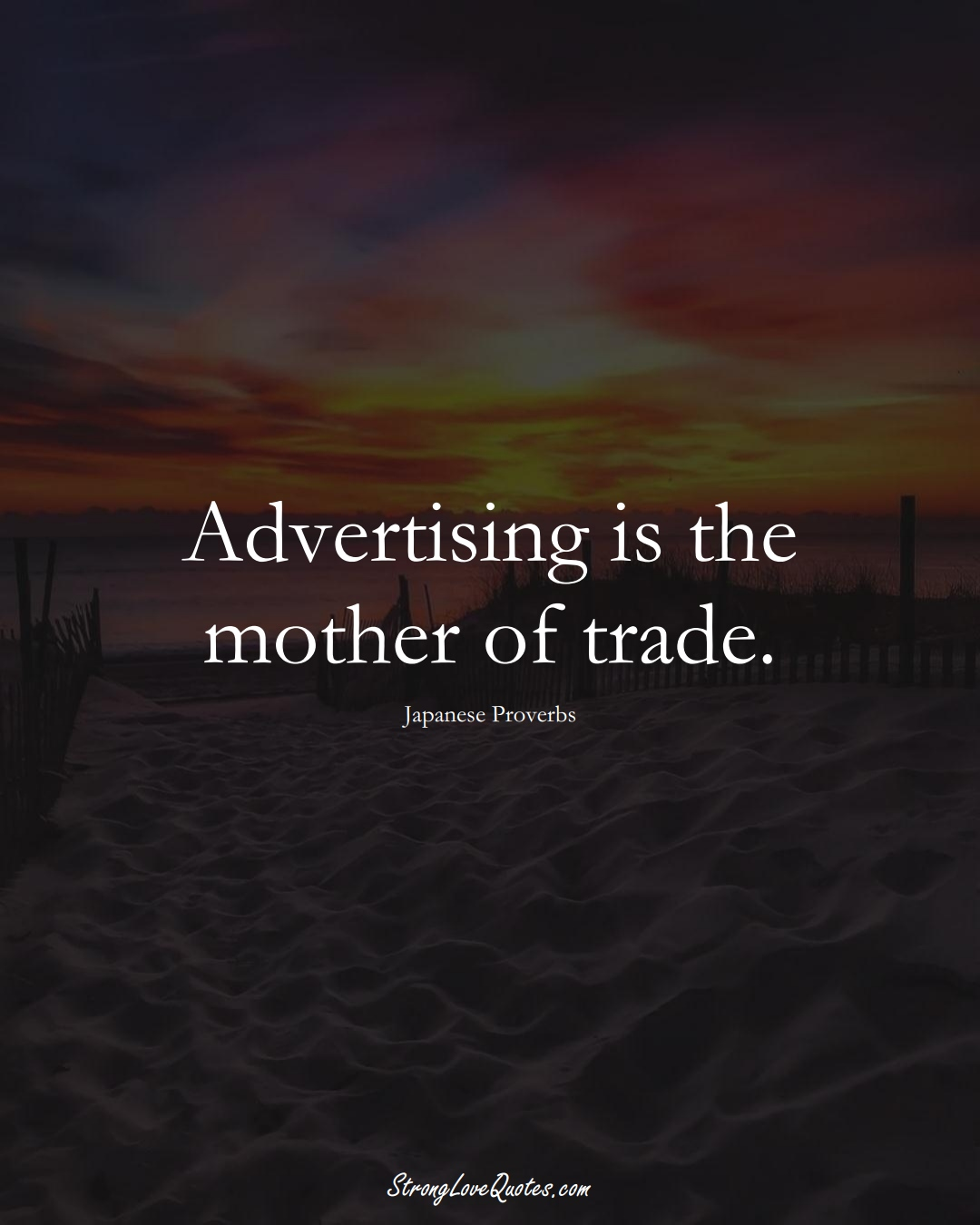 Advertising is the mother of trade. (Japanese Sayings);  #AsianSayings