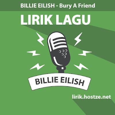 Lirik Lagu Bury A Friend - Billie Eilish - Lirik Lagu Barat