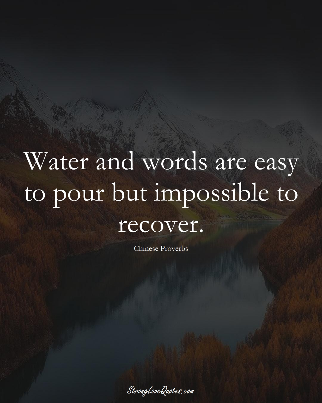 Water and words are easy to pour but impossible to recover. (Chinese Sayings);  #AsianSayings