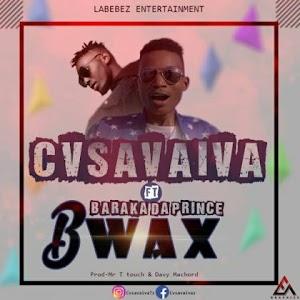Download Audio | Cvsavaiva ft Baraka Da Prince - Bwax