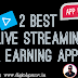 2 Live Streaming Apps By Which you can Earn