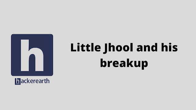 HackerEarth Little Jhool and his breakup problem solution