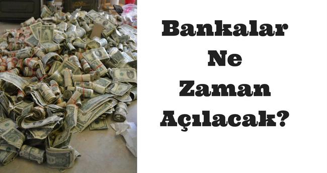 bankalar ne zaman açılacak?