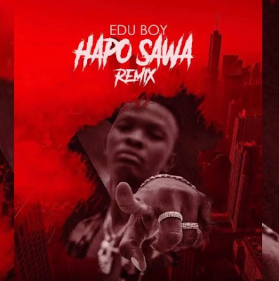 Edu Boy x Professor Jay - Hapo sawa (Remix)