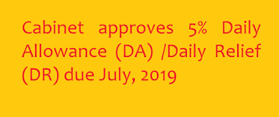 Cabinet approves 5% Daily Allowance (DA) /Daily Relief (DR) due July, 2019