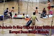 Tatahede Cs Siap Ungkap Aktor Intelektual Korupsi Dana Banjir Manado