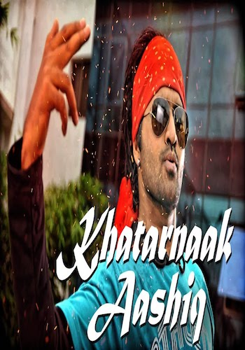 Khatarnaak Aashiq 2017 Hindi Dubbed Movie Download
