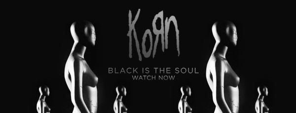 "KORN: Δείτε το νέο τους video για το κομμάτι ""Black Is The Soul"""