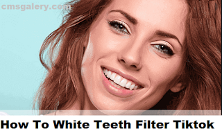Teeth filter tiktok | How to get white teeth filter tiktok
