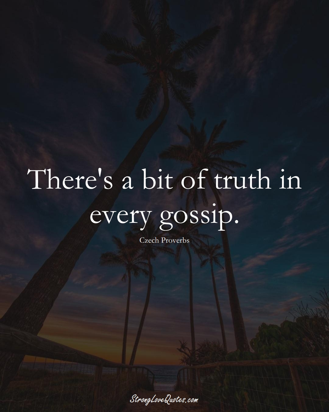 There's a bit of truth in every gossip. (Czech Sayings);  #EuropeanSayings