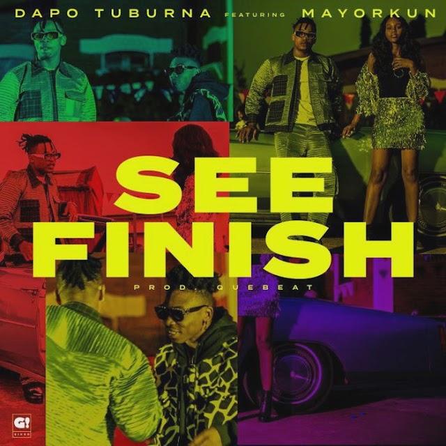 "MUSIC: DAPO TUBURNA FT MAYORKUN - ""SEE FINISH"""