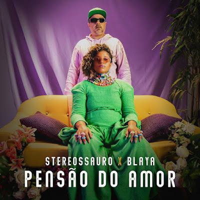 Stereossauro – Pensão do Amor (Feat. Blaya) [Download]