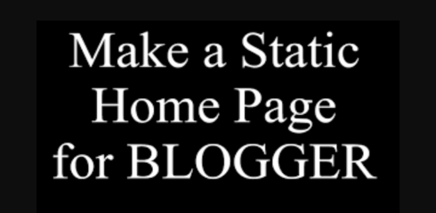 How To Create A Static Home Page In Blogger