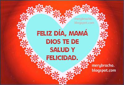 madre Dios te de bendiciones, saludos salud.  Feliz dia de la madre, imagen de corazon