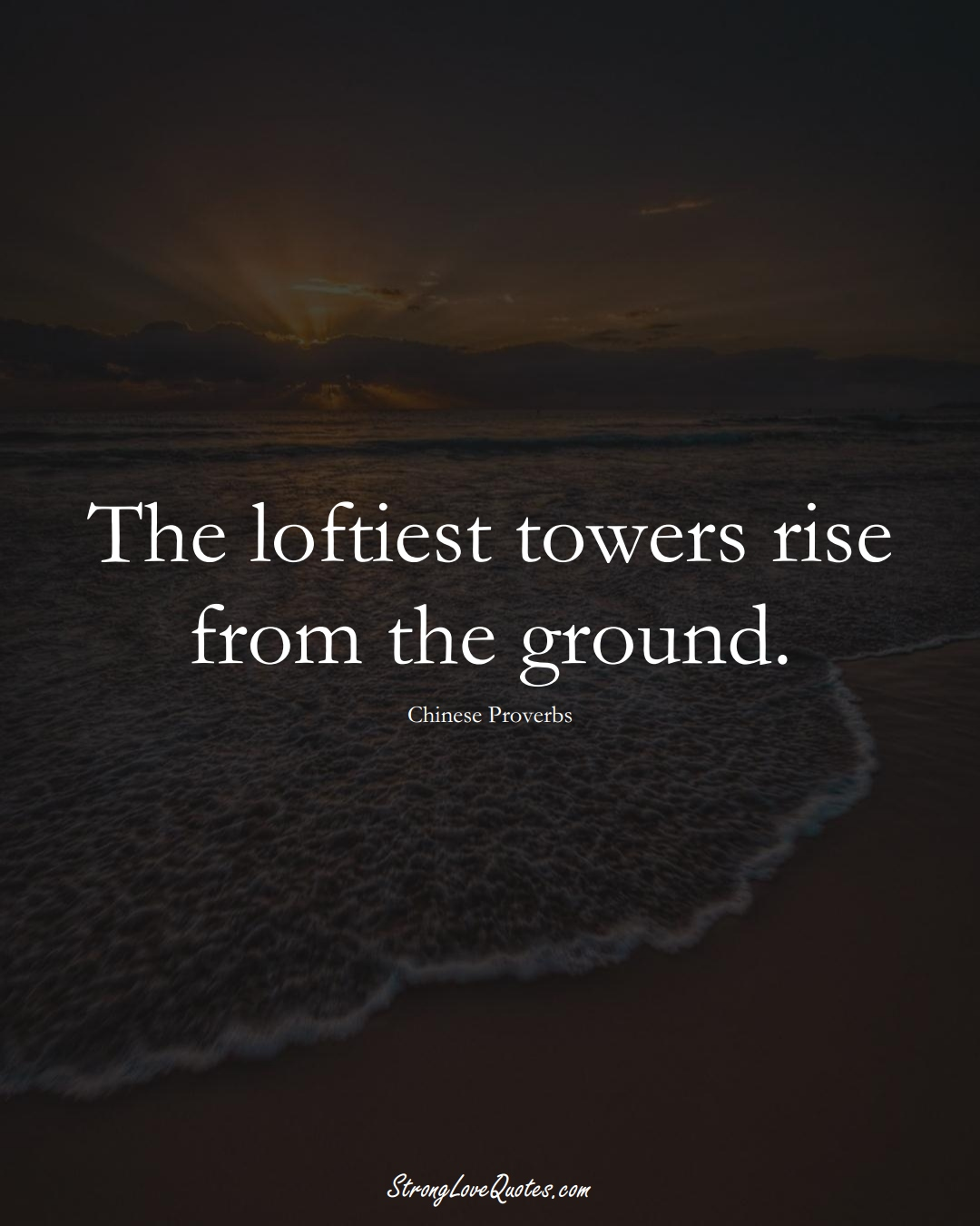 The loftiest towers rise from the ground. (Chinese Sayings);  #AsianSayings