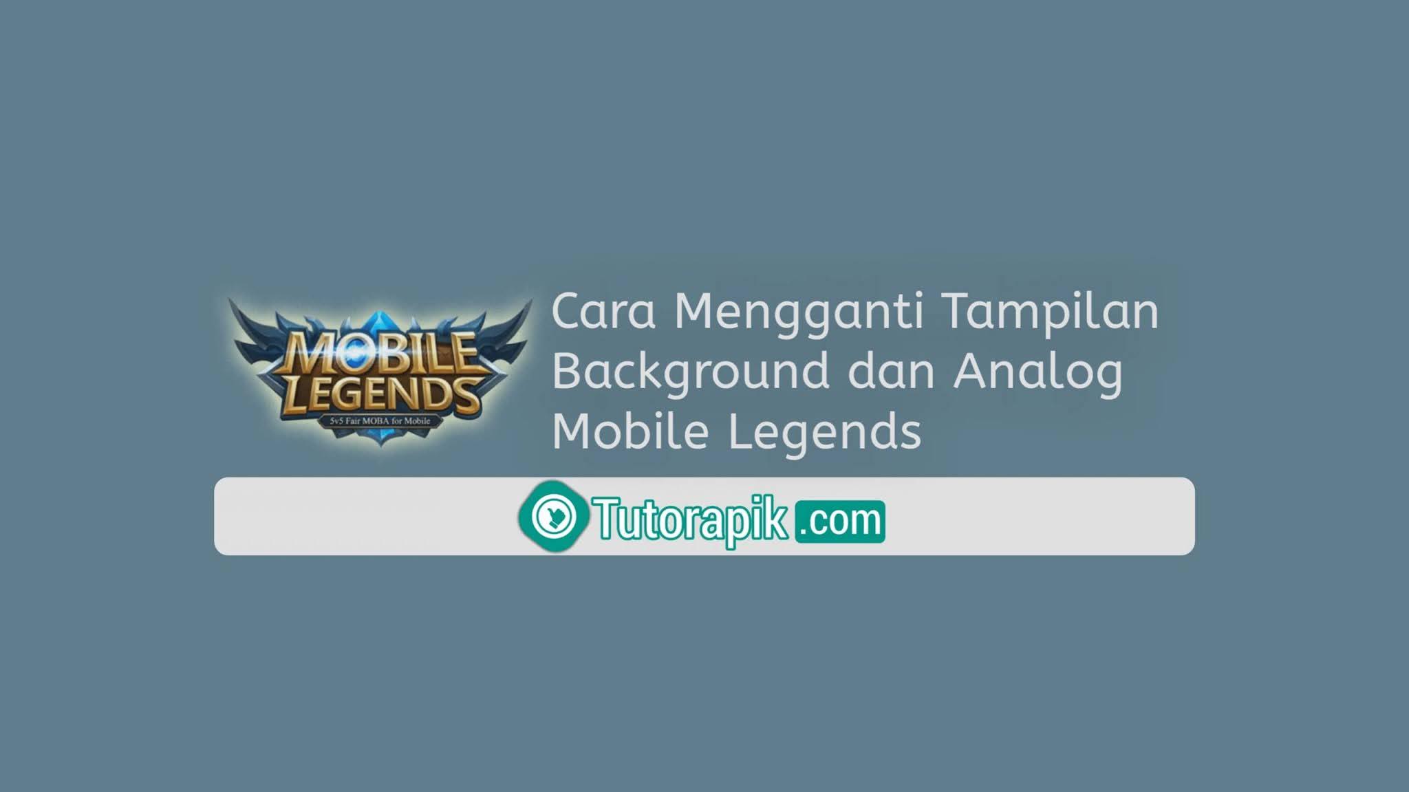 Cara Mengganti Tampilan Background dan Analog Mobile Legends 2021 Terbaru