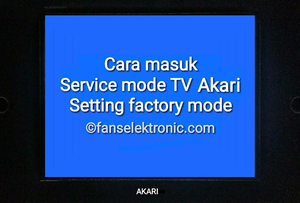 3 Cara Masuk Menu Service TV Akari Setting Factory Mode
