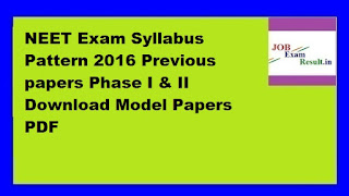 NEET Exam Syllabus Pattern 2016 Previous papers Phase I & II Download Model Papers PDF