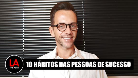 10 HÁBITOS DAS PESSOAS DE SUCESSO