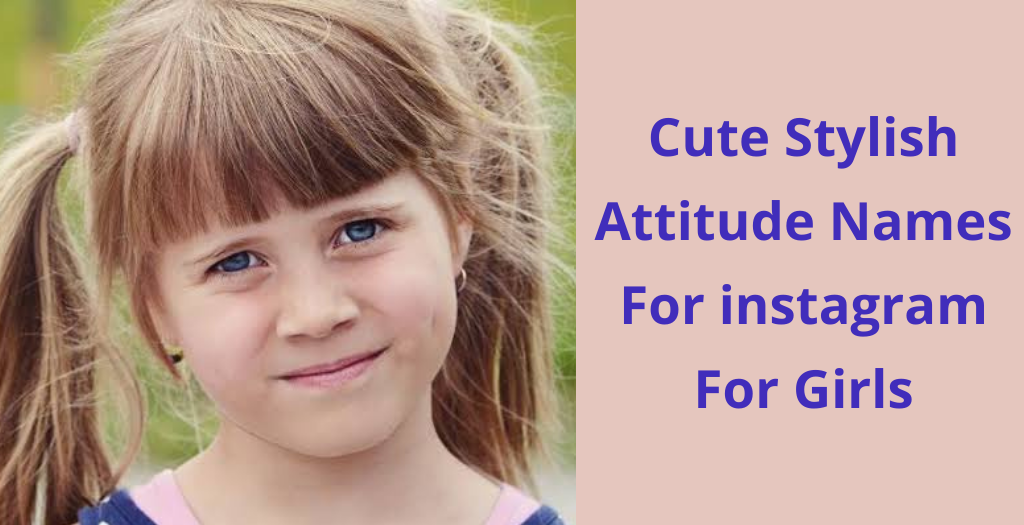 attractive Attitude Name For Instagram For Girl