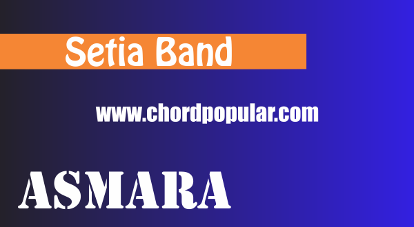 Chord Lirik Setia Band Asmara