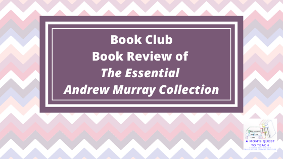 A Mom's Quest to Teach logo:  Book Club: Book Review of The Essential Andrew Murray Collection