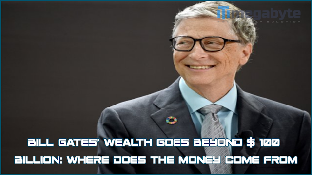 Bill Gates' wealth goes beyond $ 100 billion: Where does the money come from