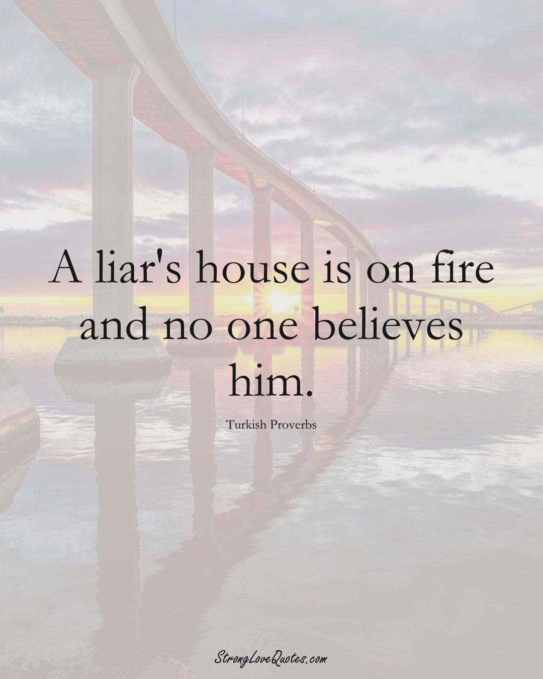 A liar's house is on fire and no one believes him. (Turkish Sayings);  #MiddleEasternSayings