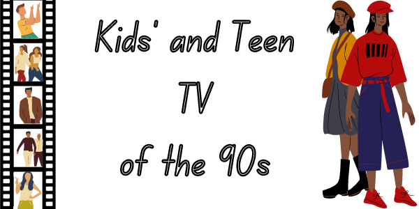 Kids' and Teen TV of the 90s