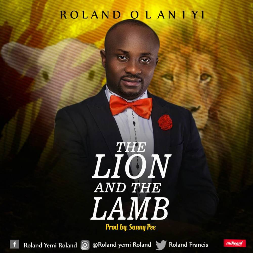 Download: Roland Olaniyi - Lion and The Lamb | @Rolandfrancis