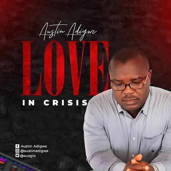 MUSIC: Austin Adigwe - Love In Crises  (Prod. Duktor Sett) | @ausglo