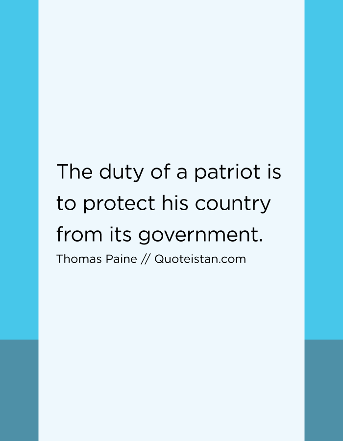 The duty of a patriot is to protect his country from its government.
