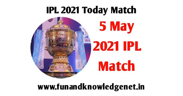 5 May 2021 IPL Match - 5 मई 2021 का आईपीएल मैच