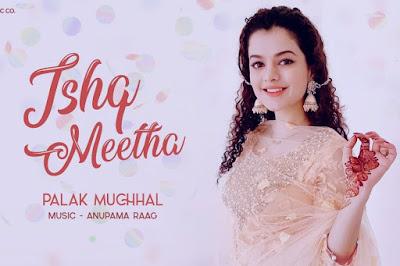 Ishq Meetha song Lyrics and video - Palak Muchhal | Anupama Raag | Ajay Bawa