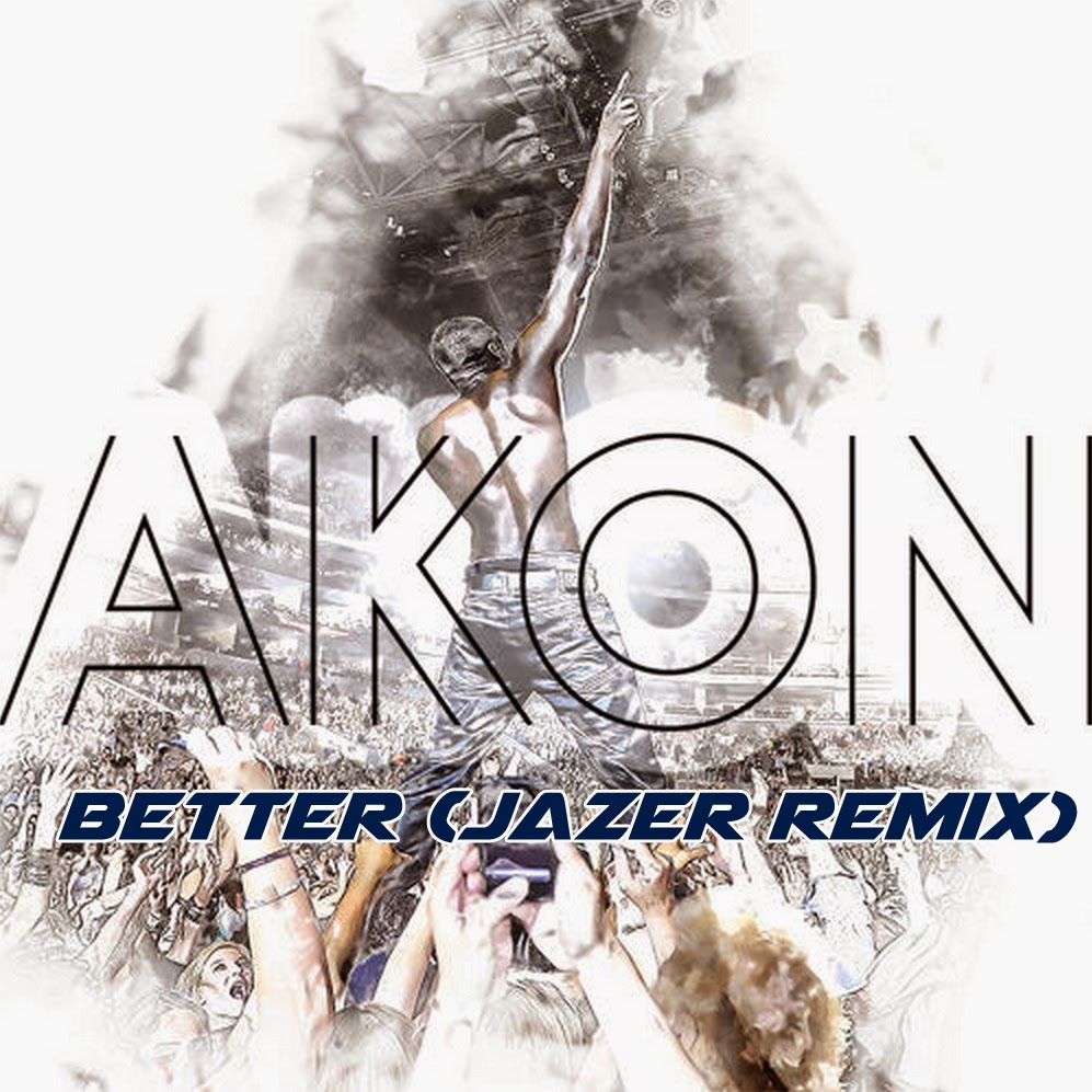 hi good music: Premiere: Akon - Better (Jazer Remix)