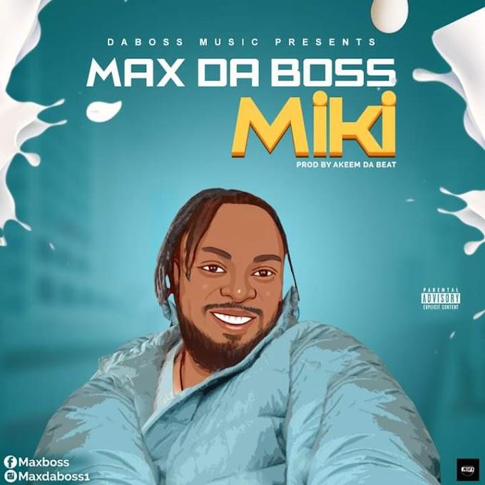 [Music] Max Da boss - Miki (Prod. Akeem DA beat)