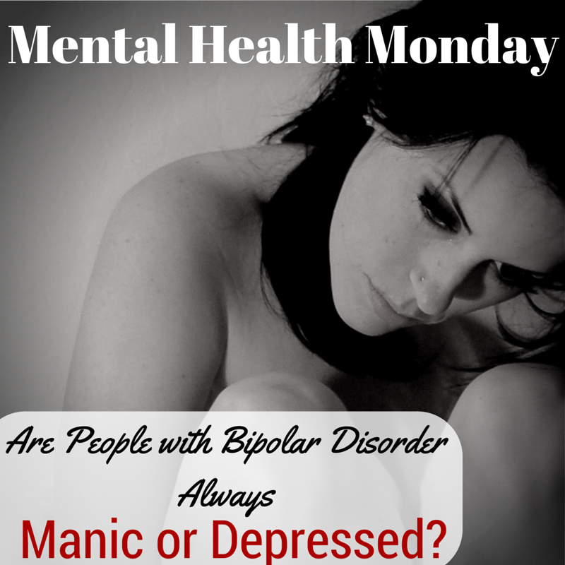 Are people with bipolar disorder always manic or depressed?