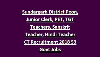 Sundargarh District Peon, Junior Clerk, PET, TGT Teachers, Sanskrit Teacher, Hindi Teacher CT Recruitment 2018 53 Govt Jobs