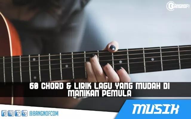 Kumpulan 60+ Chord  Lagu Indonesia Yang Mudah Di Mainkan Bagi Pemula plus Mp3 Terupdate 2020