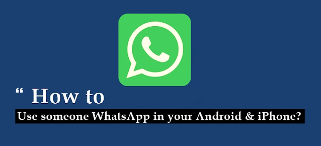 How to use someone WhatsApp in your Android & iPhone in 2021.