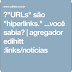 """►""""URLs"""" são """"hiperlinks."""" ...você sabia?"""