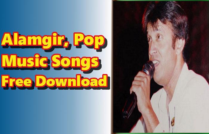 Alamgir, Top 30 Unforgettable Pop Music Songs Free Download