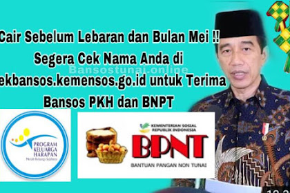 Cair Sebelum Lebaran dan Bulan Mei !! Segera Cek Nama Anda di cekbansos.kemensos.go.id untuk Terima Bansos PKH dan BNPT