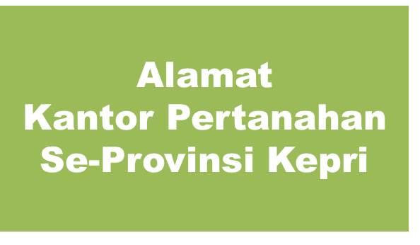 Alamat Kantor Pertnahan Kabupaten Dan Kota Se-Provinsi Kepulauan Riau
