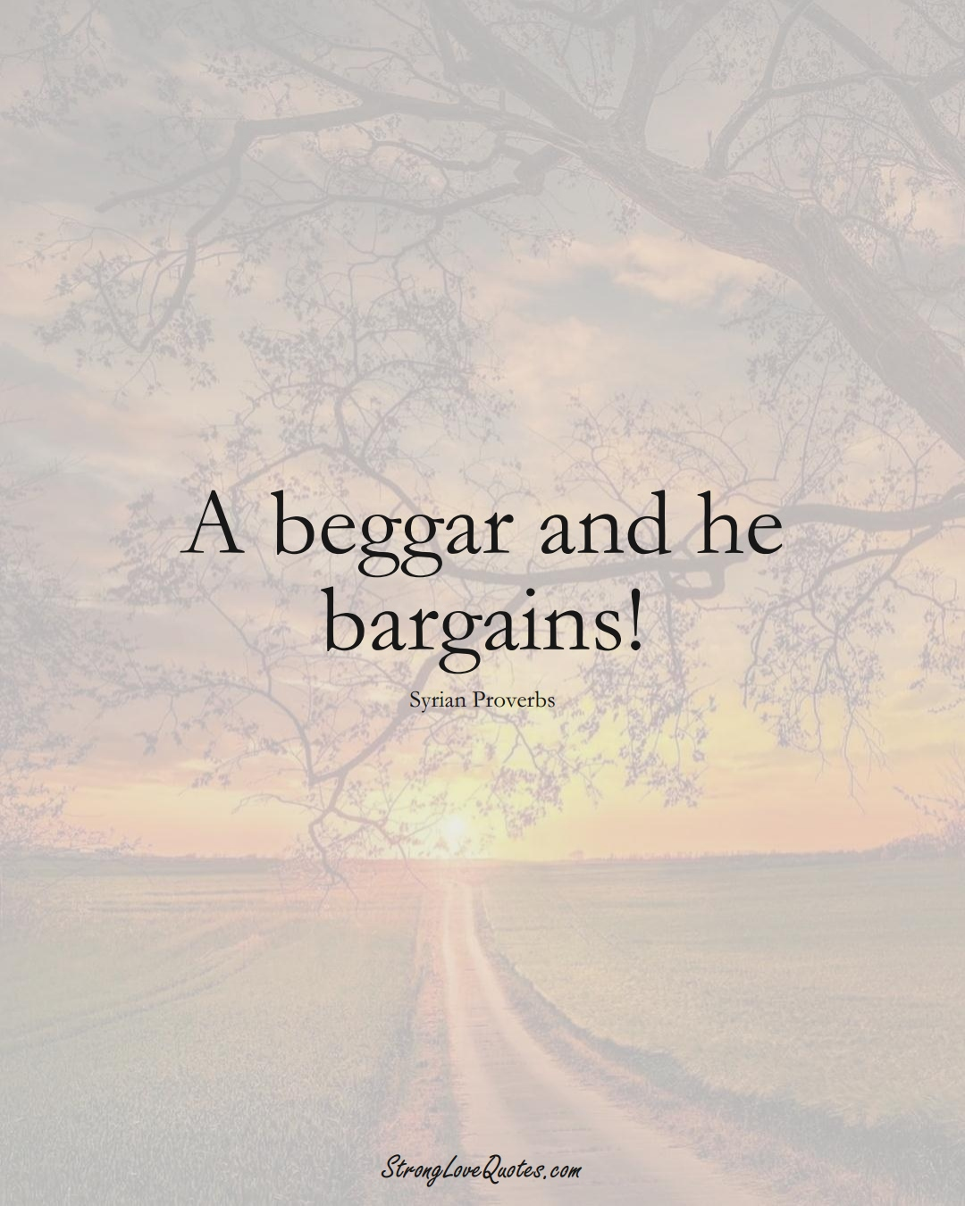 A beggar and he bargains! (Syrian Sayings);  #MiddleEasternSayings