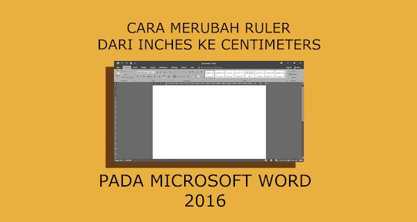 √ Cara Merubah Ukuran Ruler dari Inches ke Centimeters pada Microsoft Word 2016 - ZalrizBlog